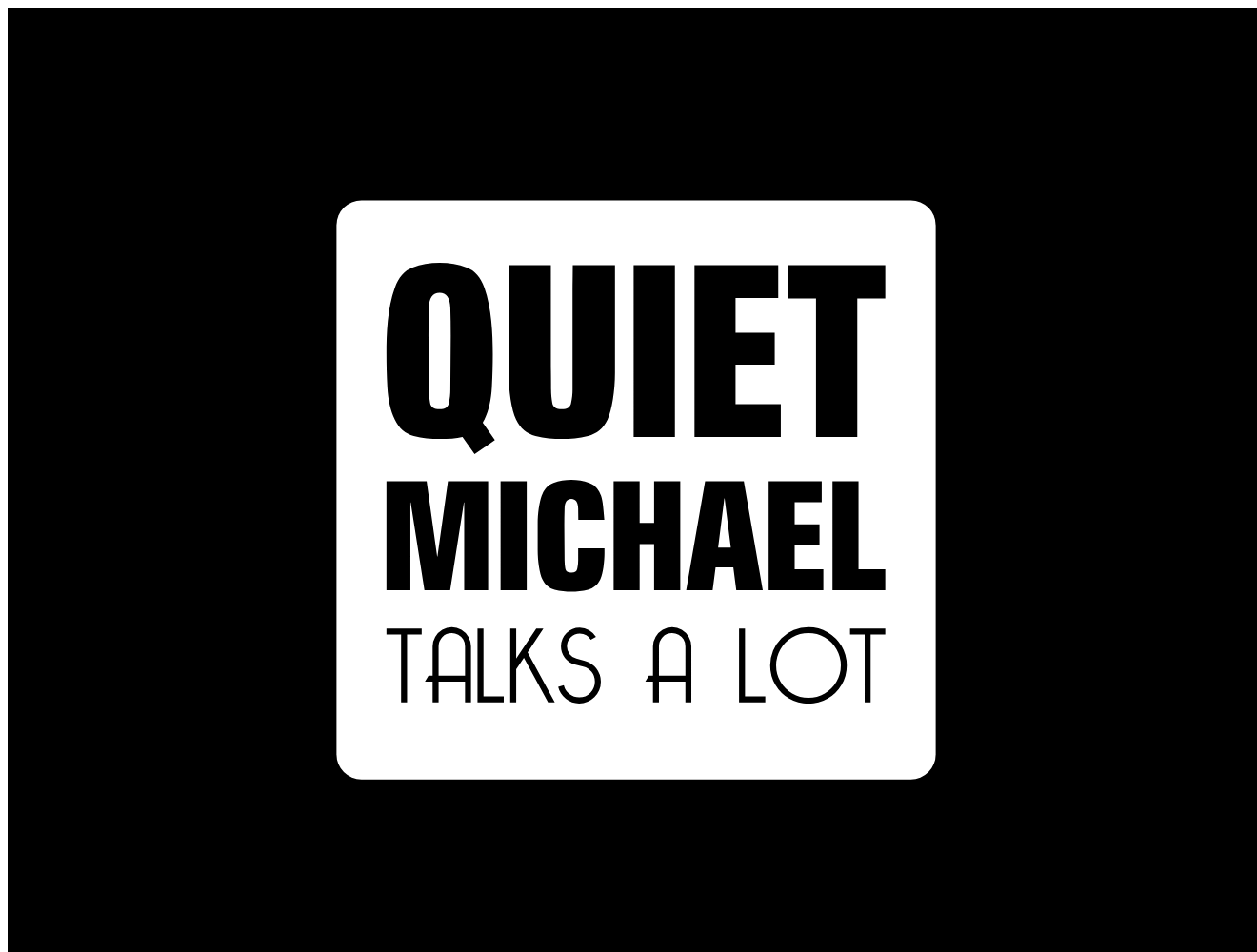 Quiet Michael Talks A Lot