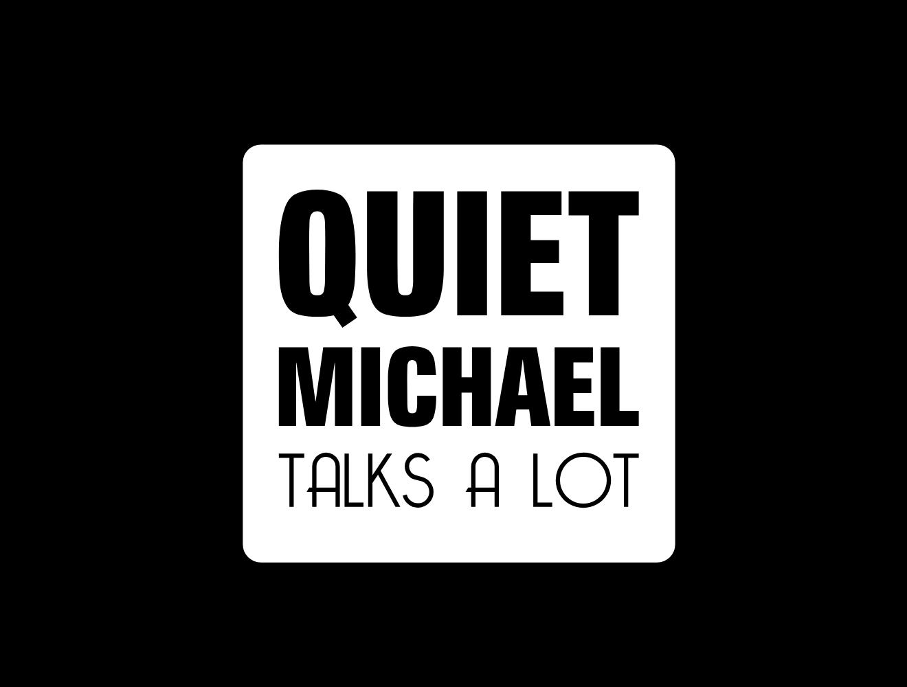 Quiet Michael Talks A Lot